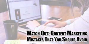 Watch-Out-Content-Marketing-Mistakes-That-You-Should-Avoid