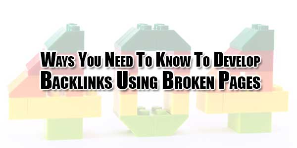 Ways-You-Need-To-Know-To-Develop-Backlinks-Using-Broken-Pages