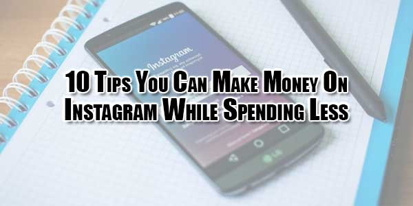 10-Tips-You-Can-Make-Money-On-Instagram-While-Spending-Less