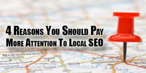 4-Reasons-You-Should-Pay-More-Attention-To-Local-SEO