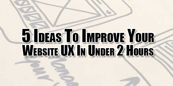 5-Ideas-To-Improve-Your-Website-UX-In-Under-2-Hours