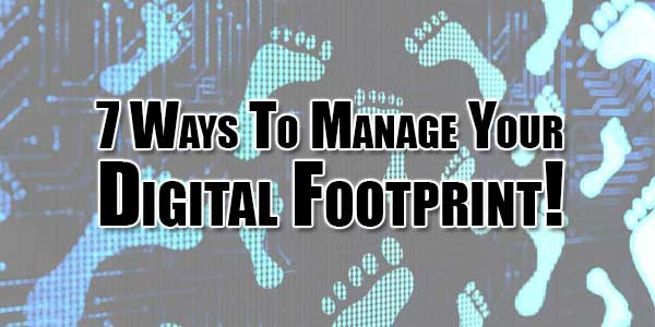 7-Ways-To-Manage-Your-Digital-Footprint!