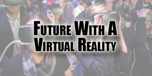 Future-With-A-Virtual-Reality