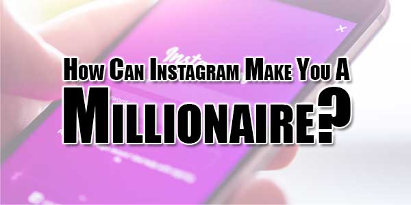 How-Can-Instagram-Make-You-A-Millionaire