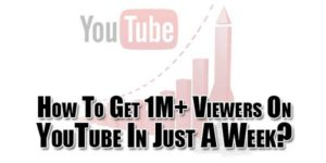 How-To-Get-1M+-Viewers-On-YouTube-In-Just-A-Week