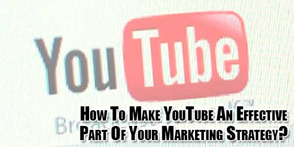 How-To-Make-YouTube-An-Effective-Part-Of-Your-Marketing-Strategy