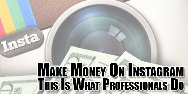 Make-Money-On-Instagram--This-Is-What-Professionals-Do