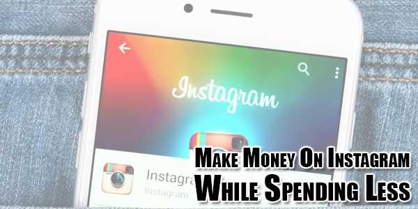 Make-Money-On-Instagram-While-Spending-Less