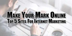 Make-Your-Mark-Online--Top-5-Sites-For-Internet-Marketing
