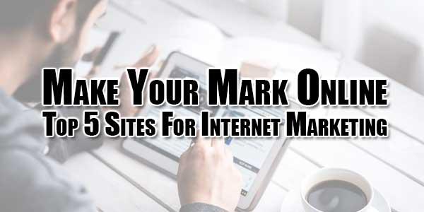 Make-Your-Mark-Online--Top-5-Sites-For-Internet-Marketing