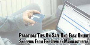 Practical-Tips-On-Safe-And-Easy-Online-Shopping-From-Fine-Jewelry-Manufacturers