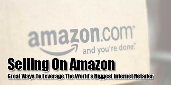 Selling-On-Amazon-Great-Ways-To-Leverage-The-World's-Biggest-Internet-Retailer