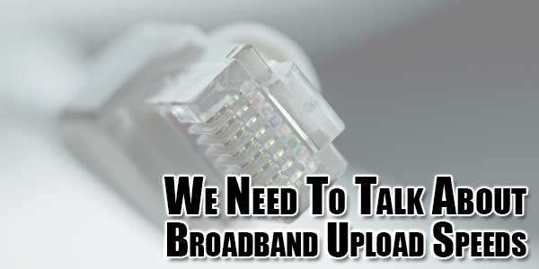 We-Need-To-Talk-About-Broadband-Upload-Speeds