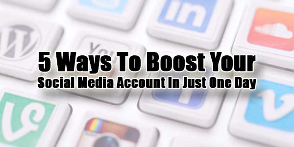5-Ways-To-Boost-Your-Social-Media-Account-In-Just-One-Day