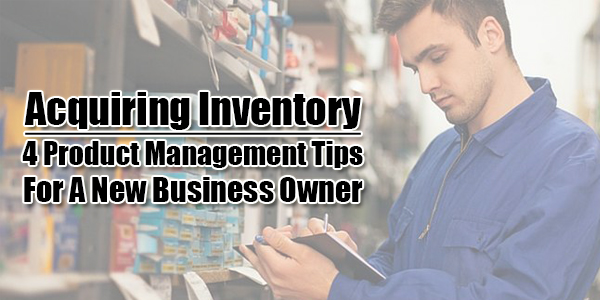 Acquiring-Inventory--4-Product-Management-Tips-For-A-New-Business-Owner