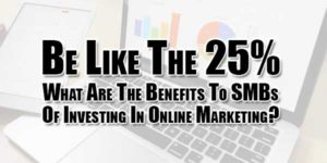 Be-Like-The-25%-What-Are-The-Benefits-To-SMBs-Of-Investing-In-Online-Marketing