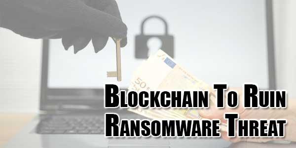 Blockchain-To-Ruin-Ransomware-Threat