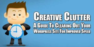 Creative-Clutter---A-Guide-To-Clearing-Out-Your-Wordpress-Site-For-Improved-Speed