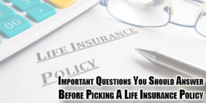 Important-Questions-You-Should-Answer-Before-Picking-a-Life-Insurance-Policy
