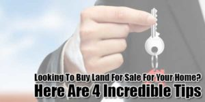 Looking-To-Buy-Land-For-Sale-For-Your-Home--Here-Are-4-Incredible-Tips