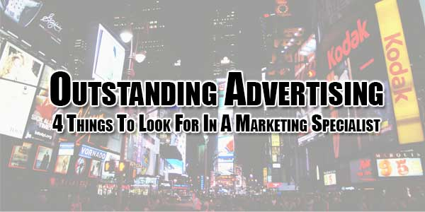 Outstanding-Advertising--4-Things-To-Look-For-In-A-Marketing-Specialist