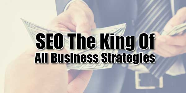 SEO-The-King-Of-All-Business-Strategies