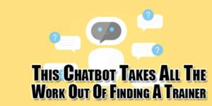 This-Chatbot-Takes-All-The-Work-Out-Of-Finding-A-Trainer