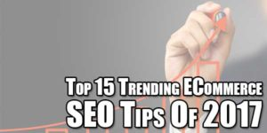 Top-15-Trending-ECommerce-SEO-Tips-Of-2017