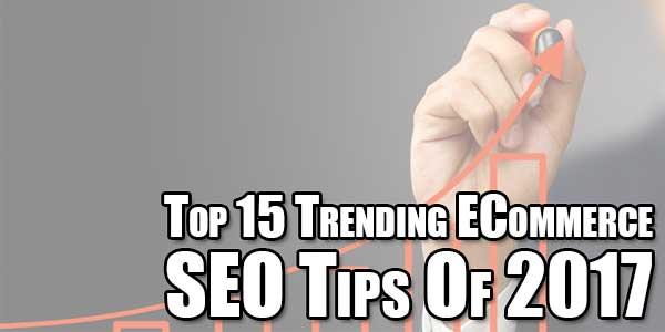 Top-15-Trending-ECommerce-SEO-Tips-Of-2017