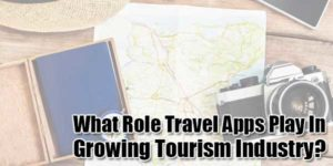 What-Role-Travel-Apps-Play-In-Growing-Tourism-Industry