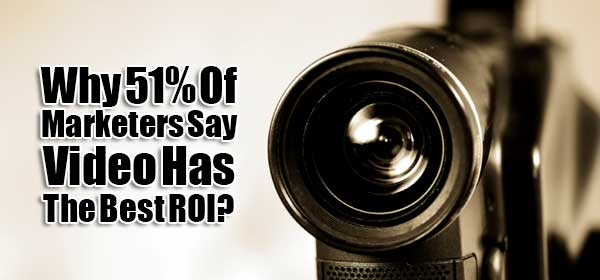 Why-51%-Of-Marketers-Say-Video-Has-The-Best-ROI