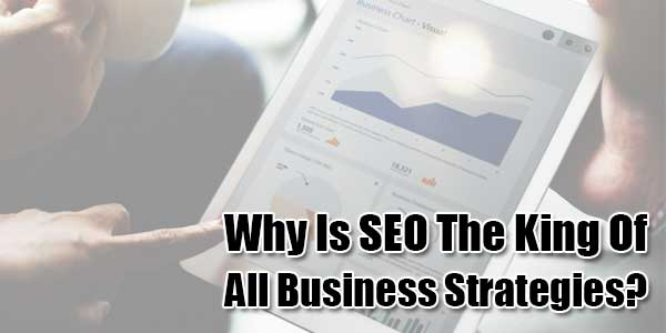 Why-Is-SEO-The-King-Of-All-Business-Strategies