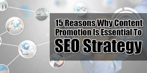 15-Reasons-Why-Content-Promotion-Is-Essential-To-SEO-Strategy