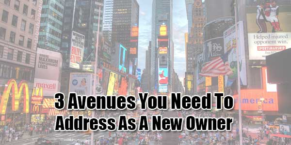 3-Avenues-You-Need-To-Address-As-A-New-Owner