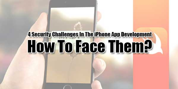 4-Security-Challenges-In-The-iPhone-App-Development---How-To-Face-Them