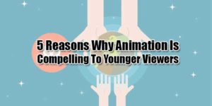 5-Reasons-Why-Animation-Is-Compelling-To-Younger-Viewers