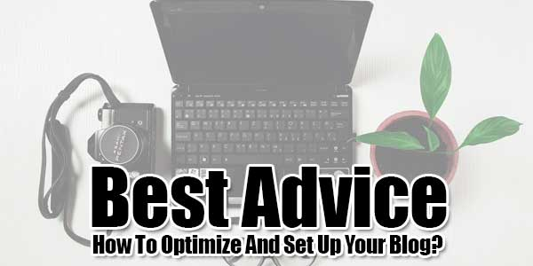 Best-Advice-How-To-Optimize-And-Set-Up-Your-Blog