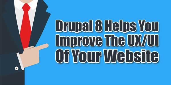 Drupal-8-Helps-You-Improve-The-UX-UI-Of-Your-Website