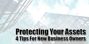 Protecting-Your-Assets--4-Tips-For-New-Business-Owners