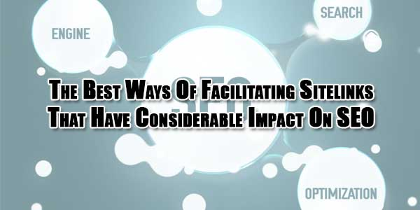 The-Best-Ways-Of-Facilitating-Sitelinks-That-Have-Considerable-Impact-On-SEO
