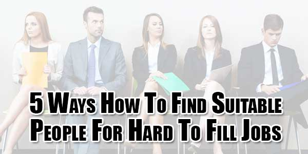 5-Ways-How-To-Find-Suitable-People-For-Hard-To-Fill-Jobs