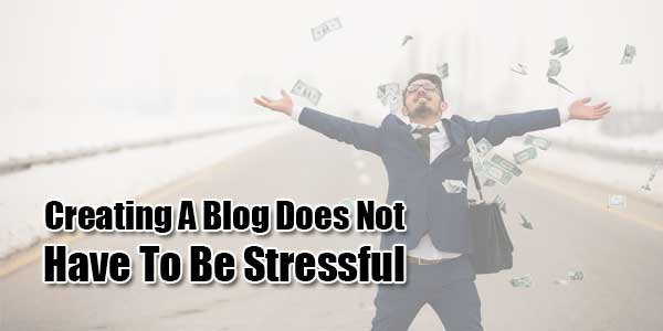 Creating-A-Blog-Does-Not-Have-To-Be-Stressful