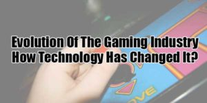 Evolution-Of-The-Gaming-Industry---How-Technology-Has-Changed-It