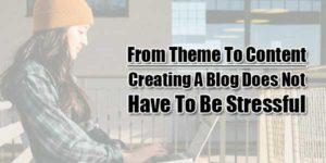 From-Theme-To-Content-Creating-A-Blog-Does-Not-Have-To-Be-Stressful