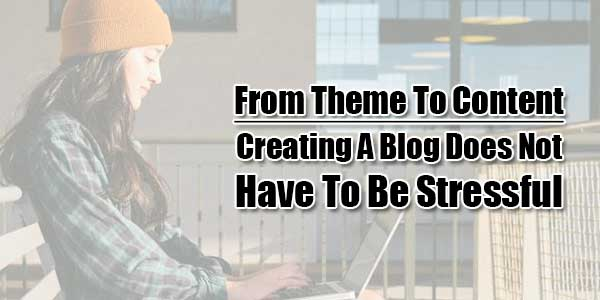 From-Theme-To-Content -Creating-A-Blog-Does-Not-Have-To-Be-Stressful