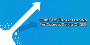 Guide-To-Understanding-The-Complex-Details-Of-SEO