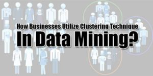 How-Businesses-Utilize-Clustering-Technique-In-Data-Mining
