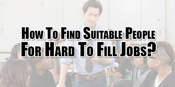 How-To-Find-Suitable-People-For-Hard-To-Fill-Jobs
