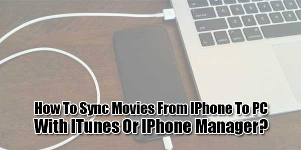 How-To-Sync-Movies-From-IPhone-To-PC-With-ITunes-Or-IPhone-Manager