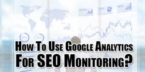 How-To-Use-Google-Analytics-For-SEO-Monitoring
